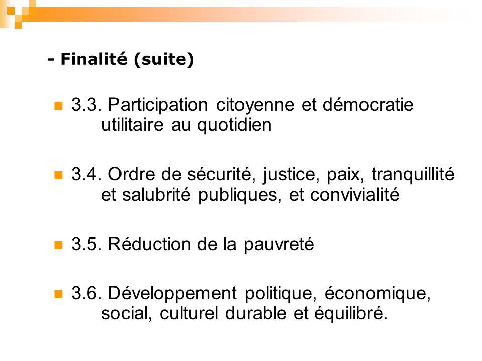 - Finalité (suite) 3.3. Participation citoyenne et démocratie utilitaire au quotidien 3.4.