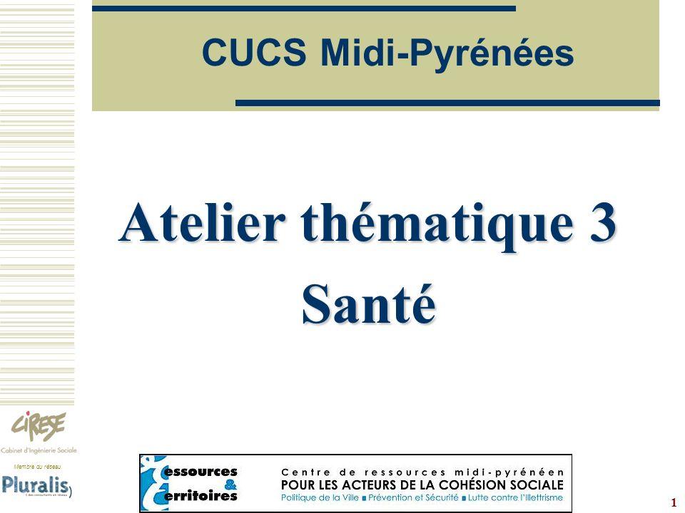 Membre du réseau www.cirese.fr 1 CUCS Midi-Pyrénées Atelier thématique 3 Santé