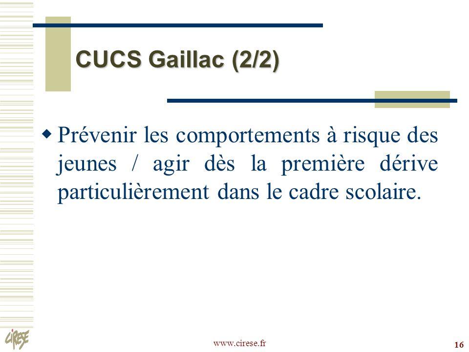 www.cirese.fr 16 CUCS Gaillac (2/2) Prévenir les comportements à risque des jeunes / agir dès la première dérive particulièrement dans le cadre scolai