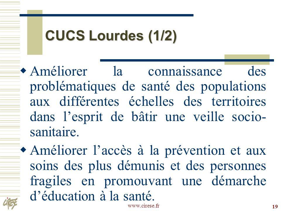 www.cirese.fr 19 CUCS Lourdes (1/2) Améliorer la connaissance des problématiques de santé des populations aux différentes échelles des territoires dan