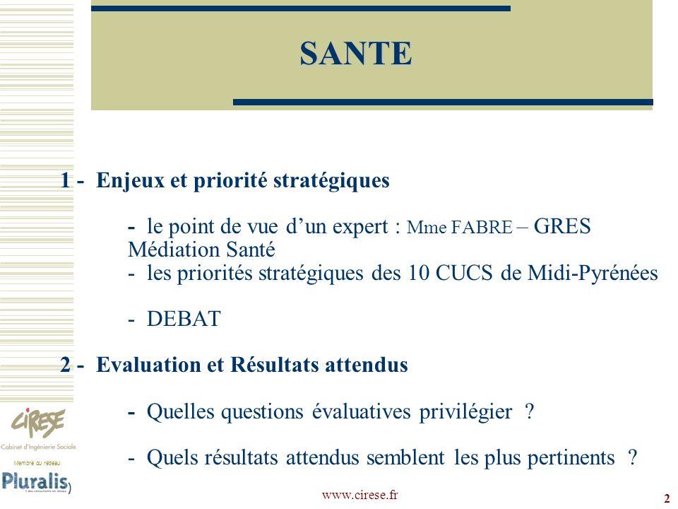 Membre du réseau www.cirese.fr 1 - Enjeux et priorité stratégiques - le point de vue dun expert : Mme FABRE – GRES Médiation Santé - les priorités str