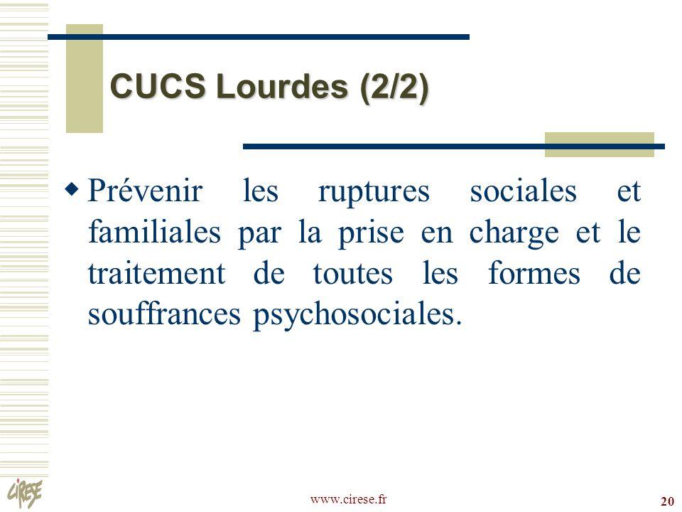 www.cirese.fr 20 CUCS Lourdes (2/2) Prévenir les ruptures sociales et familiales par la prise en charge et le traitement de toutes les formes de souff