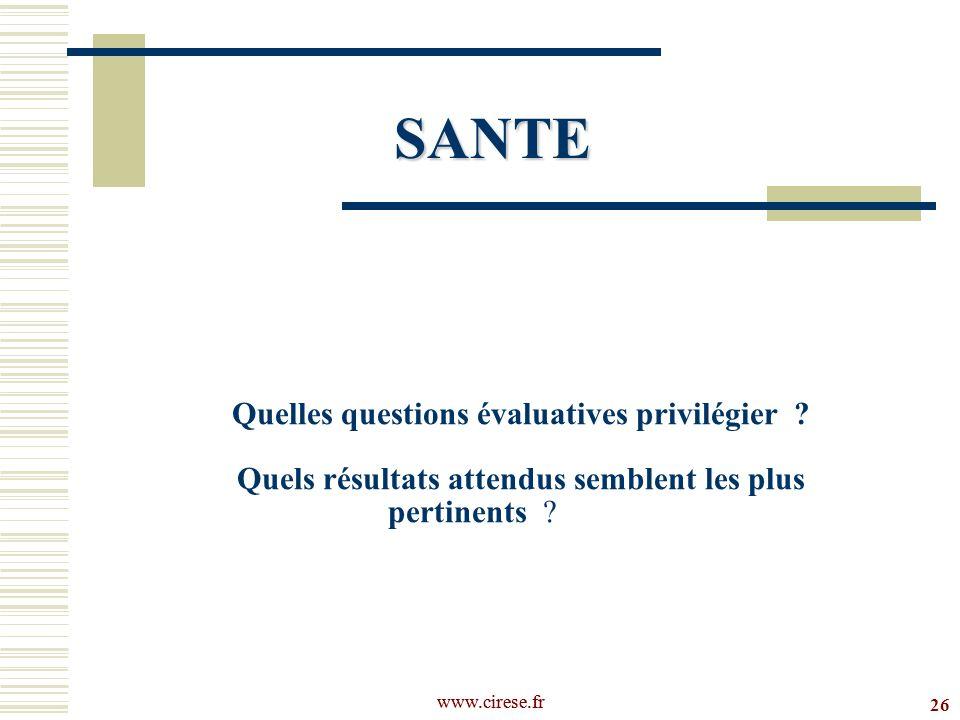 www.cirese.fr Quelles questions évaluatives privilégier ? Quels résultats attendus semblent les plus pertinents ? 26 SANTE