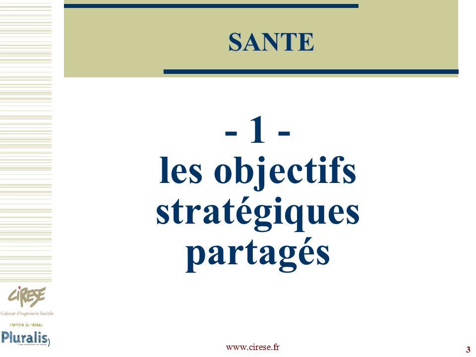 Membre du réseau www.cirese.fr - 1 - les objectifs stratégiques partagés 3 SANTE