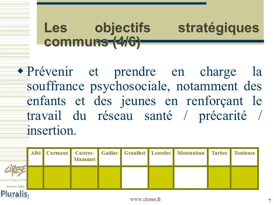 Membre du réseau www.cirese.fr 7 Les objectifs stratégiques communs (4/6) Prévenir et prendre en charge la souffrance psychosociale, notamment des enf