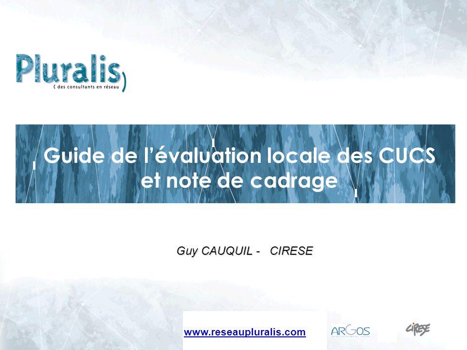 www.cirese.fr - 20071 Guy CAUQUIL - CIRESE Michel NICOLET Guide de lévaluation locale des CUCS et note de cadrage www.reseaupluralis.com