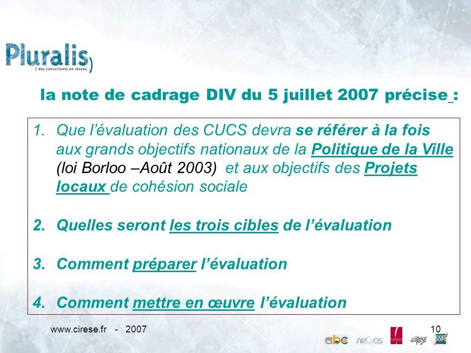 www.cirese.fr - 200710 la note de cadrage DIV du 5 juillet 2007 précise : 1.Que lévaluation des CUCS devra se référer à la fois aux grands objectifs n