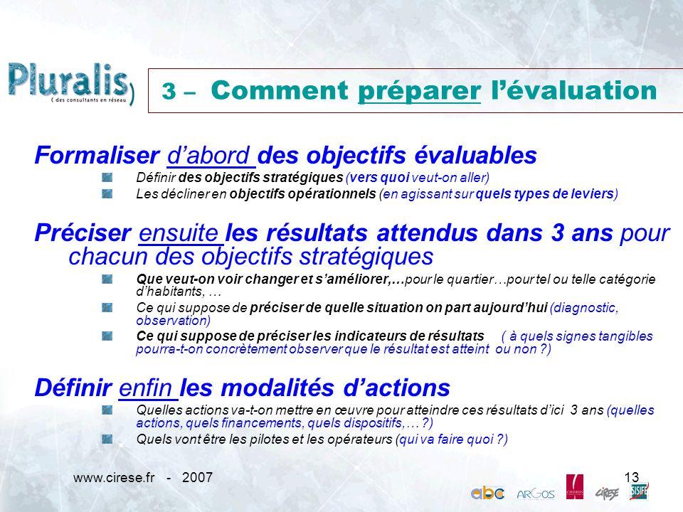 www.cirese.fr - 200713 3 – Comment préparer lévaluation Formaliser dabord des objectifs évaluables Définir des objectifs stratégiques (vers quoi veut-