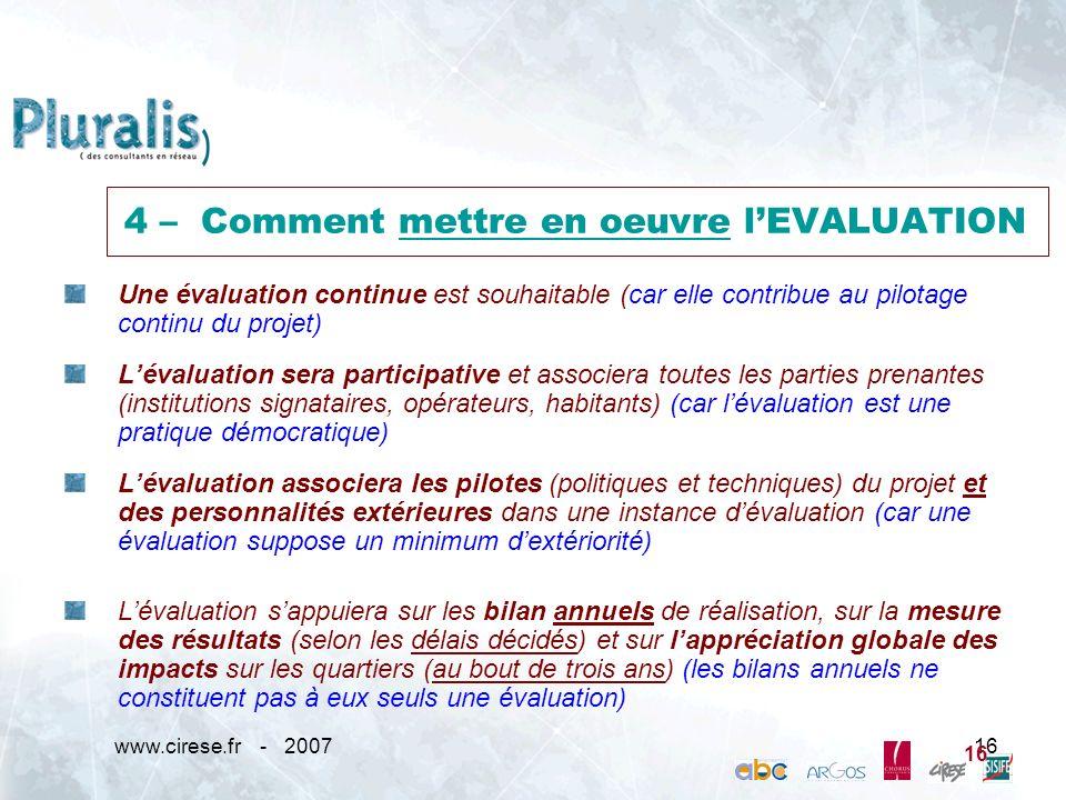www.cirese.fr - 200716 4 – Comment mettre en oeuvre lEVALUATION 16 Une évaluation continue est souhaitable (car elle contribue au pilotage continu du