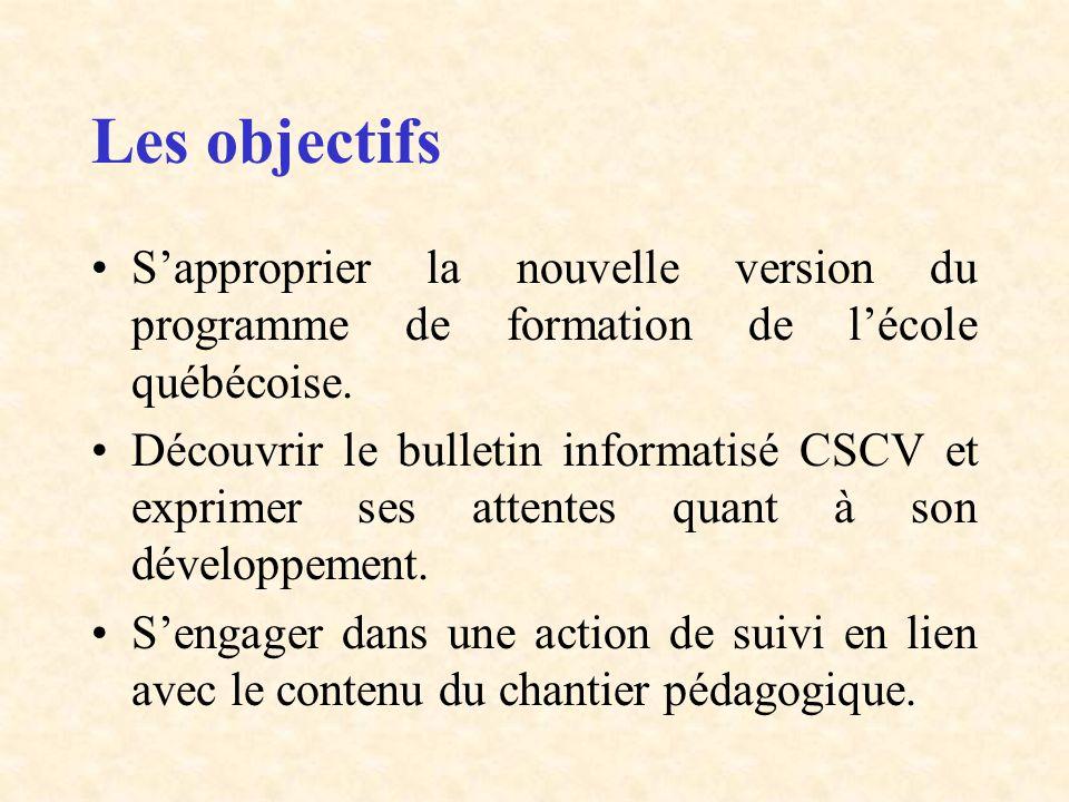 Les objectifs Sapproprier la nouvelle version du programme de formation de lécole québécoise. Découvrir le bulletin informatisé CSCV et exprimer ses a