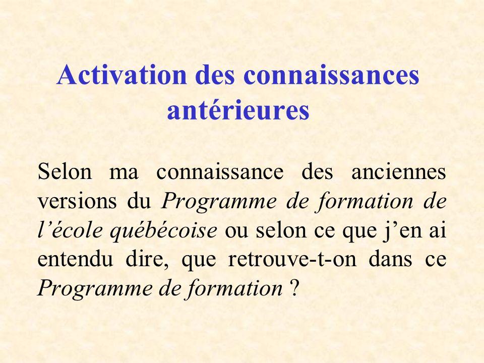 Activation des connaissances antérieures Selon ma connaissance des anciennes versions du Programme de formation de lécole québécoise ou selon ce que j