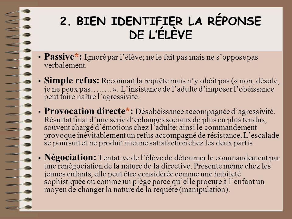 2. BIEN IDENTIFIER LA RÉPONSE DE LÉLÈVE Passive*: Ignoré par lélève; ne le fait pas mais ne soppose pas verbalement. Simple refus: Reconnaît la requêt
