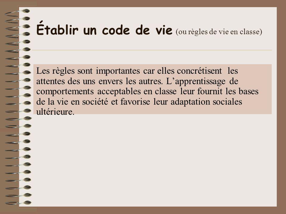 Établir un code de vie (ou règles de vie en classe) Les règles sont importantes car elles concrétisent les attentes des uns envers les autres. Lappren