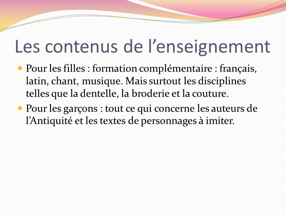 Les contenus de lenseignement Pour les filles : formation complémentaire : français, latin, chant, musique. Mais surtout les disciplines telles que la