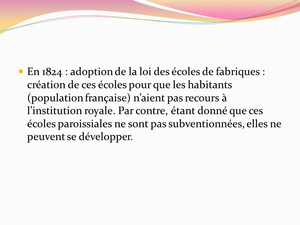 En 1824 : adoption de la loi des écoles de fabriques : création de ces écoles pour que les habitants (population française) naient pas recours à linst