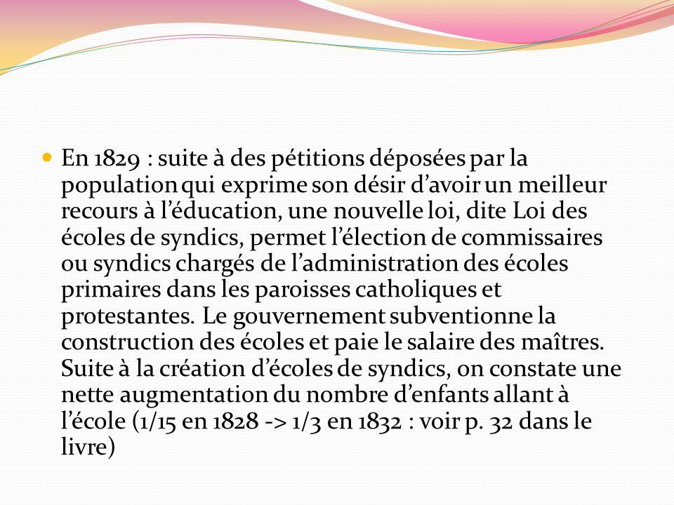 En 1829 : suite à des pétitions déposées par la population qui exprime son désir davoir un meilleur recours à léducation, une nouvelle loi, dite Loi d