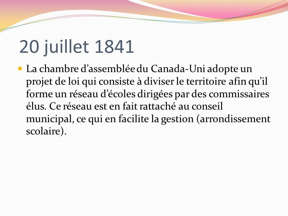 20 juillet 1841 La chambre dassemblée du Canada-Uni adopte un projet de loi qui consiste à diviser le territoire afin quil forme un réseau décoles dir