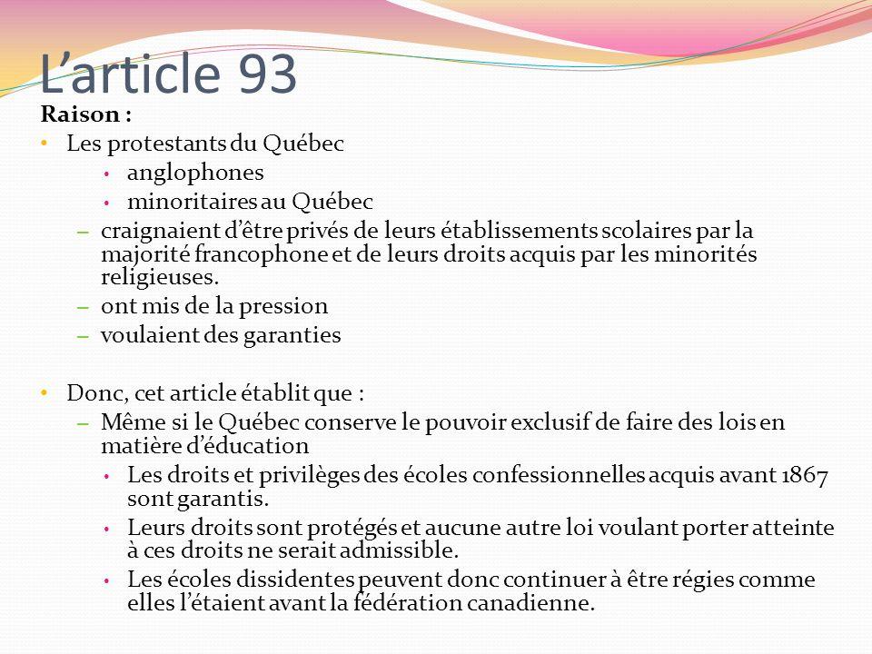 Larticle 93 Raison : Les protestants du Québec anglophones minoritaires au Québec – craignaient dêtre privés de leurs établissements scolaires par la