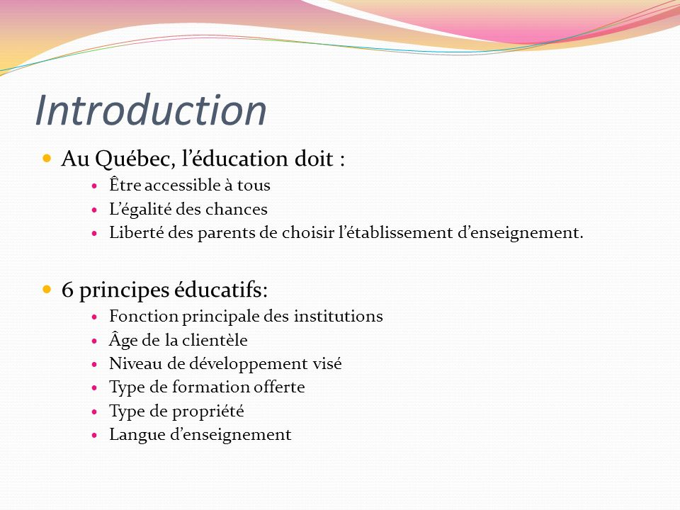 Introduction Au Québec, léducation doit : Être accessible à tous Légalité des chances Liberté des parents de choisir létablissement denseignement. 6 p