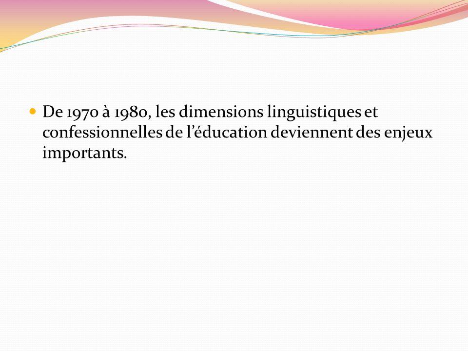 De 1970 à 1980, les dimensions linguistiques et confessionnelles de léducation deviennent des enjeux importants.