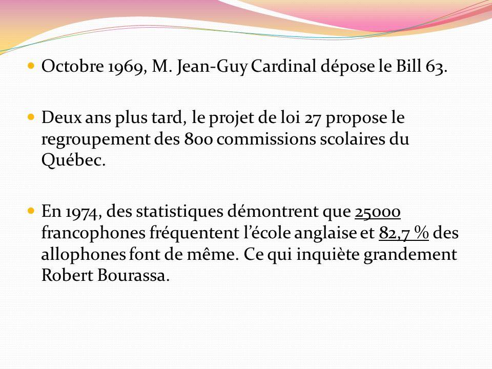 Octobre 1969, M. Jean-Guy Cardinal dépose le Bill 63. Deux ans plus tard, le projet de loi 27 propose le regroupement des 800 commissions scolaires du