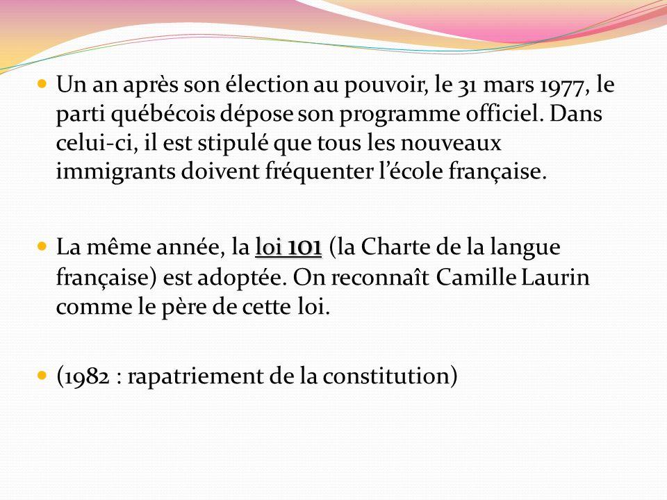 Un an après son élection au pouvoir, le 31 mars 1977, le parti québécois dépose son programme officiel. Dans celui-ci, il est stipulé que tous les nou
