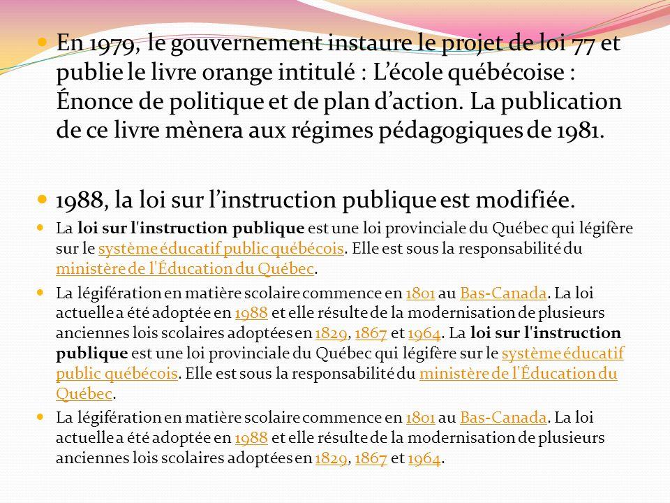 En 1979, le gouvernement instaure le projet de loi 77 et publie le livre orange intitulé : Lécole québécoise : Énonce de politique et de plan daction.