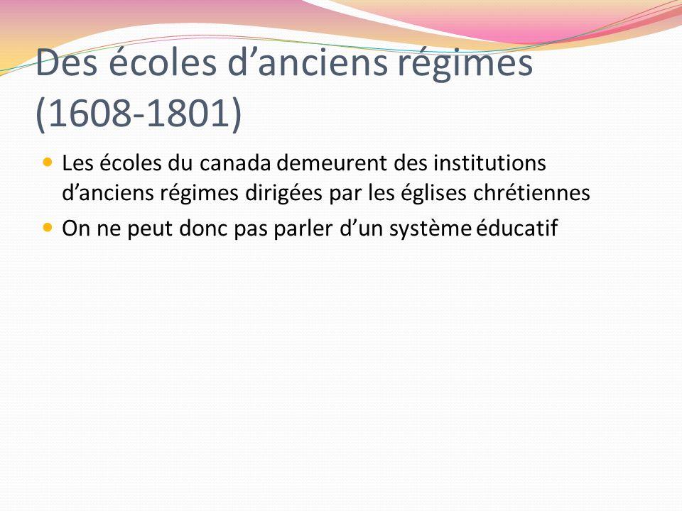 Des écoles danciens régimes (1608-1801) Les écoles du canada demeurent des institutions danciens régimes dirigées par les églises chrétiennes On ne pe