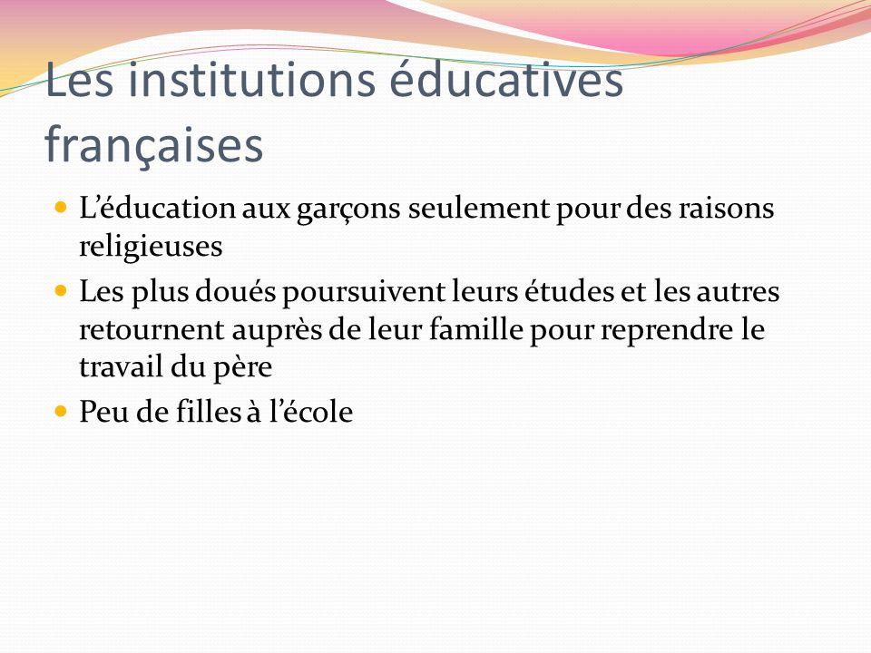 Les institutions éducatives françaises Léducation aux garçons seulement pour des raisons religieuses Les plus doués poursuivent leurs études et les au