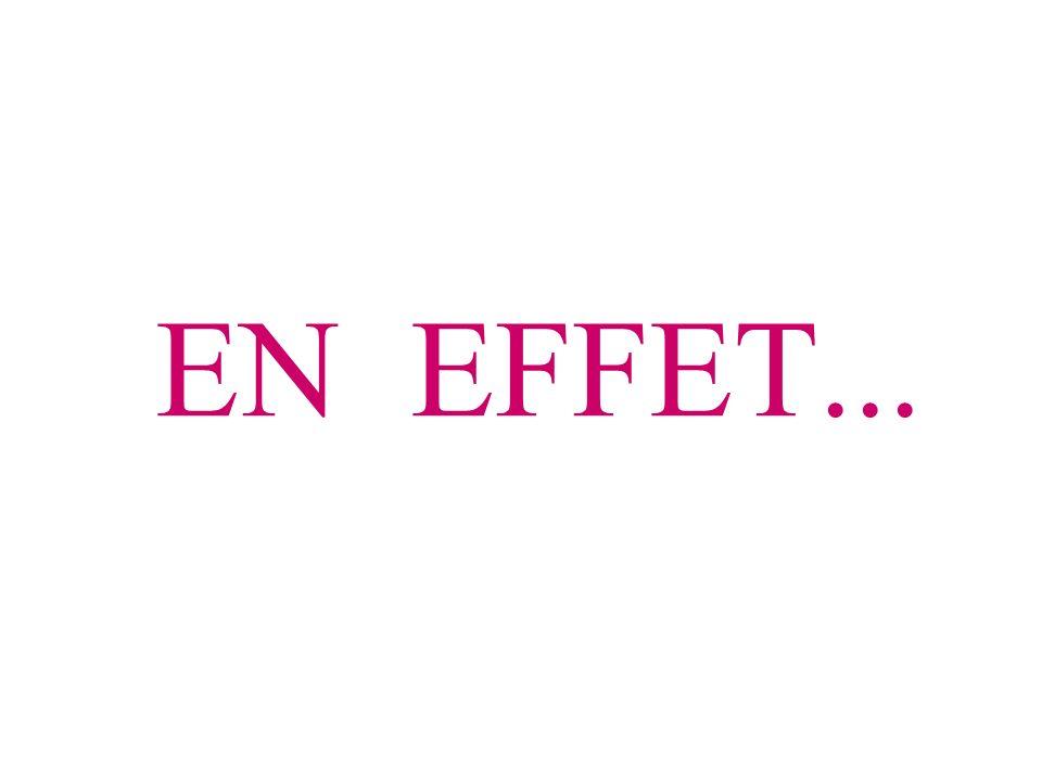 EN EFFET...