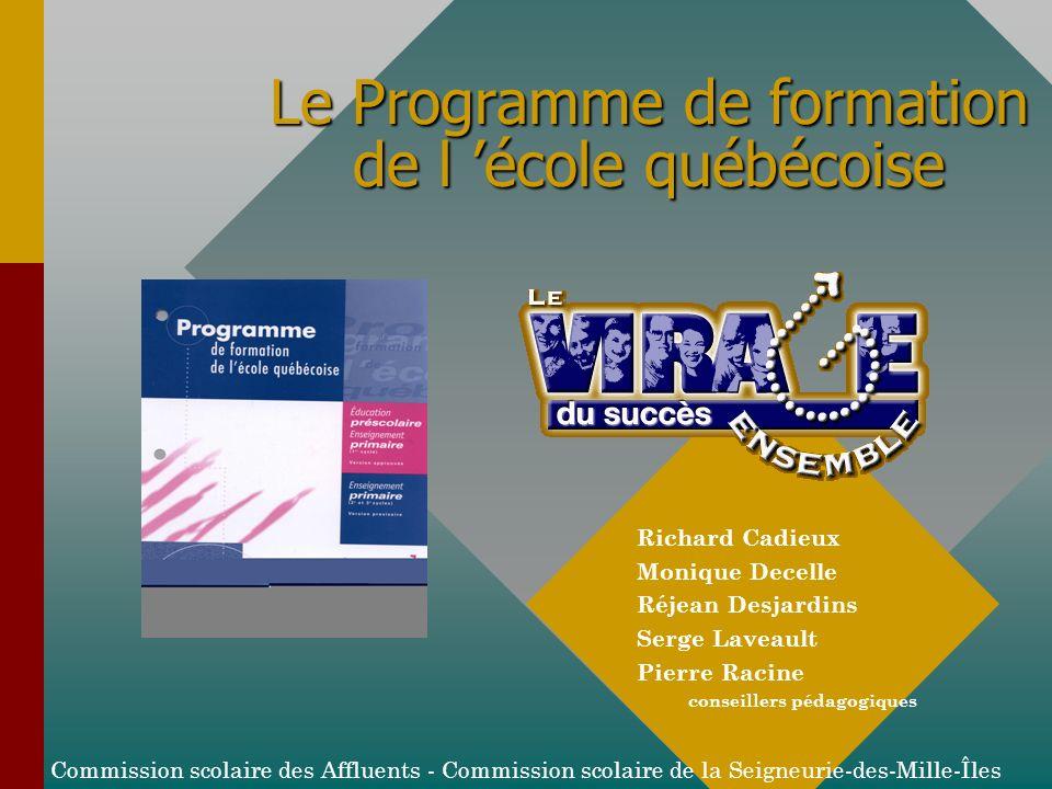 Richard Cadieux Monique Decelle Réjean Desjardins Serge Laveault Pierre Racine conseillers pédagogiques Le Programme de formation de l école québécois