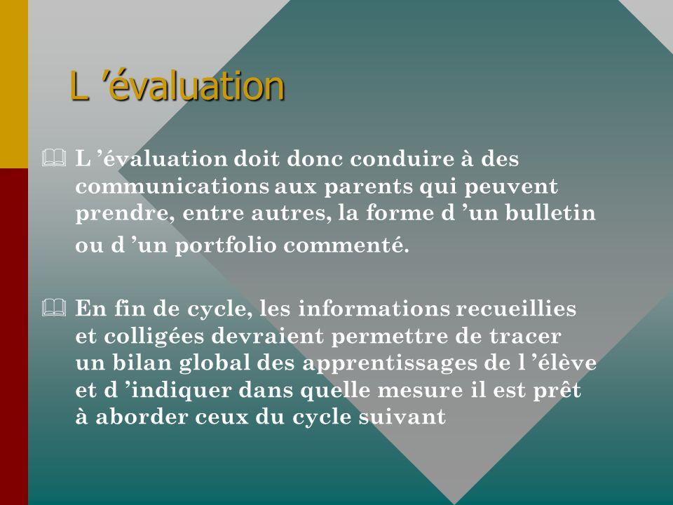 L évaluation & L évaluation doit donc conduire à des communications aux parents qui peuvent prendre, entre autres, la forme d un bulletin ou d un portfolio commenté.