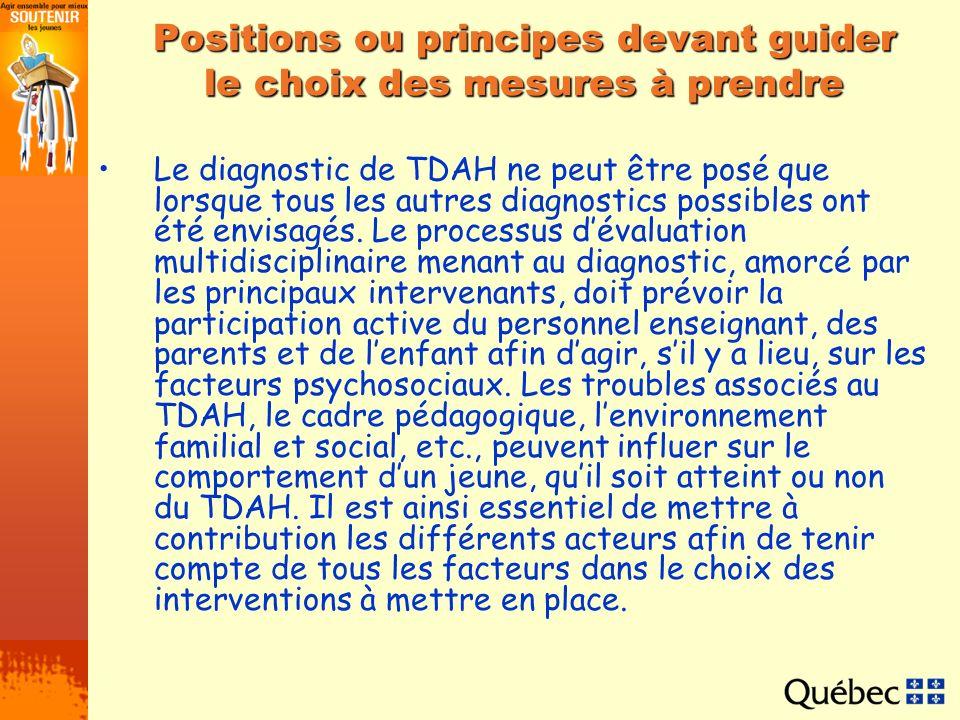 Positions ou principes devant guider le choix des mesures à prendre Le diagnostic de TDAH ne peut être posé que lorsque tous les autres diagnostics po