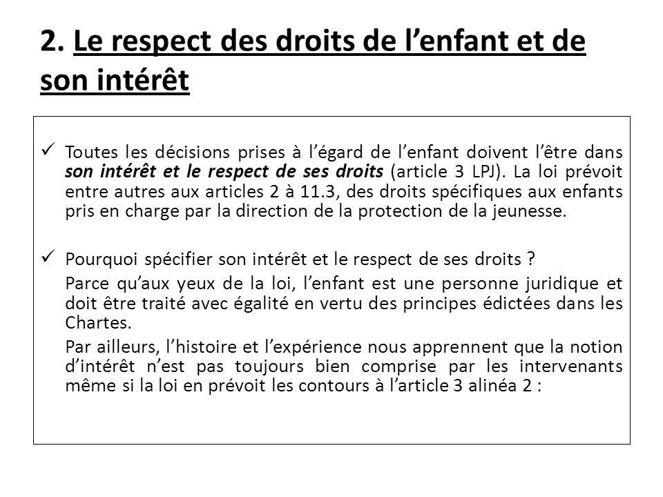 2. Le respect des droits de lenfant et de son intérêt Toutes les décisions prises à légard de lenfant doivent lêtre dans son intérêt et le respect de