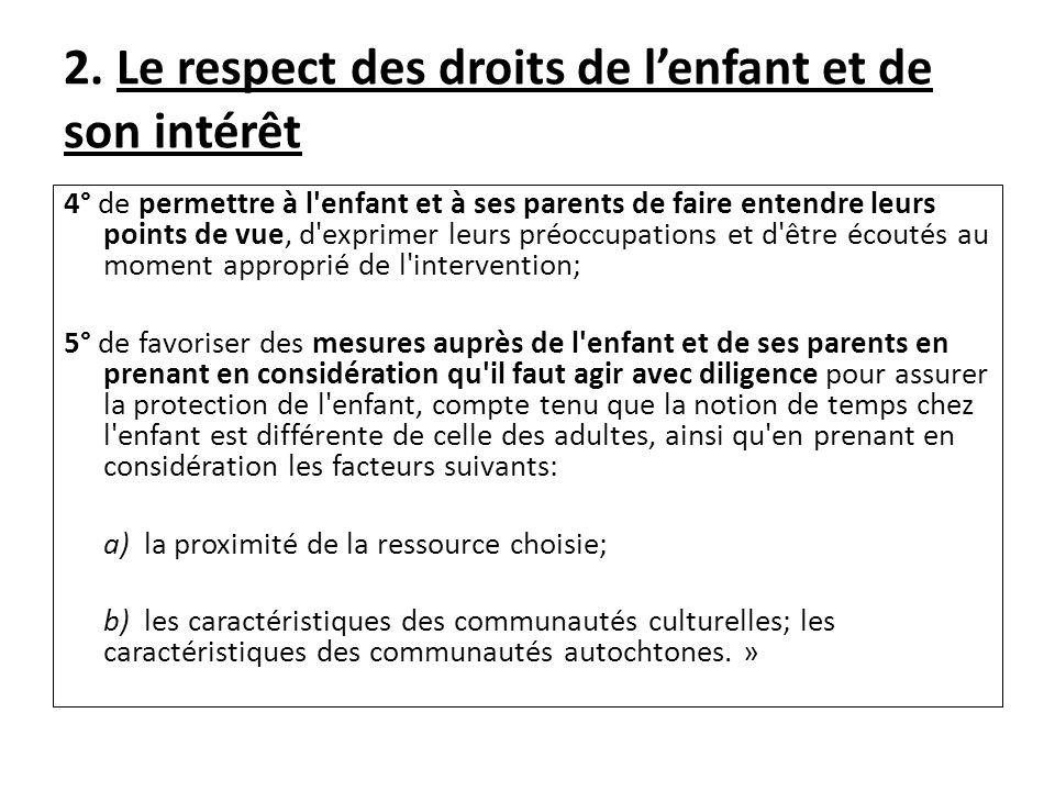 2. Le respect des droits de lenfant et de son intérêt 4° de permettre à l'enfant et à ses parents de faire entendre leurs points de vue, d'exprimer le