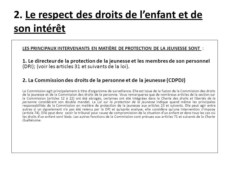 2. Le respect des droits de lenfant et de son intérêt LES PRINCIPAUX INTERVENANTS EN MATIÈRE DE PROTECTION DE LA JEUNESSE SONT : 1. Le directeur de la