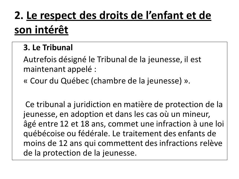 2. Le respect des droits de lenfant et de son intérêt 3. Le Tribunal Autrefois désigné le Tribunal de la jeunesse, il est maintenant appelé : « Cour d