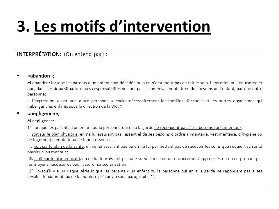 3. Les motifs dintervention INTERPRÉTATION: (On entend par) : «abandon»; a) abandon: lorsque les parents d'un enfant sont décédés ou n'en n'assument p
