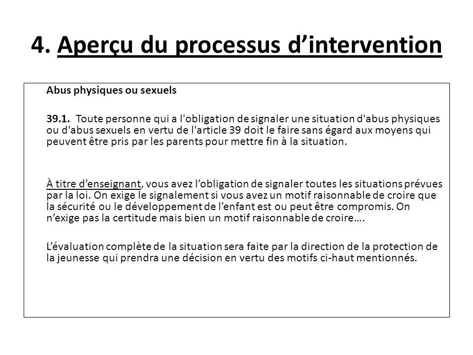 4. Aperçu du processus dintervention Abus physiques ou sexuels 39.1. Toute personne qui a l'obligation de signaler une situation d'abus physiques ou d