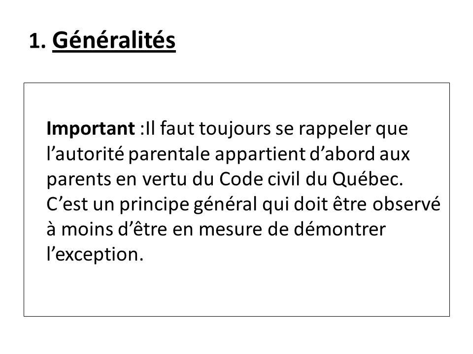 1. Généralités Important :Il faut toujours se rappeler que lautorité parentale appartient dabord aux parents en vertu du Code civil du Québec. Cest un