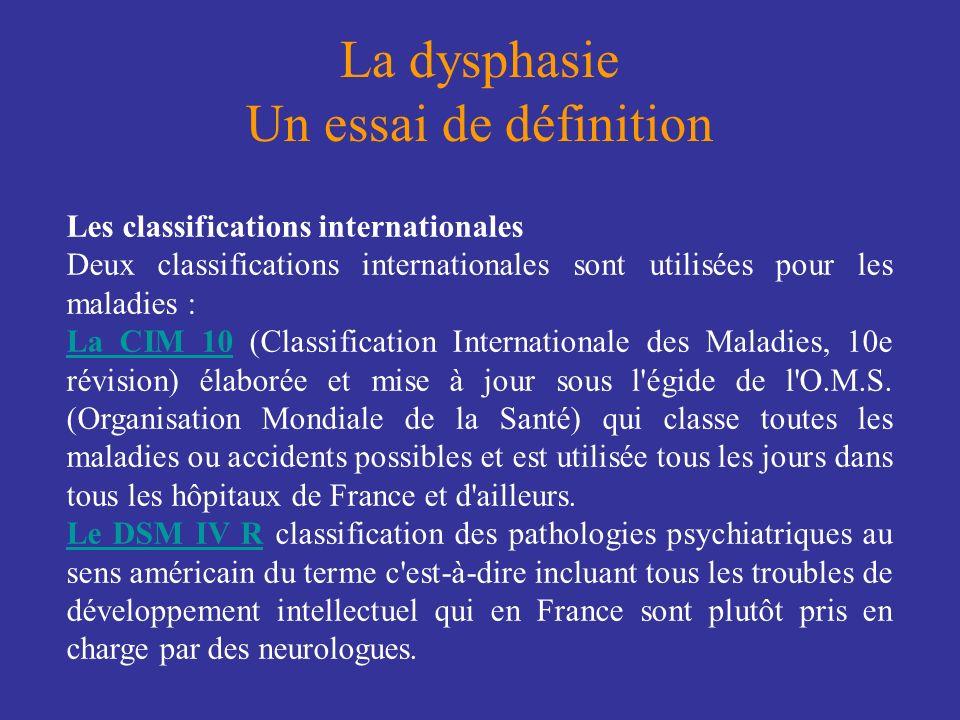 La dysphasie Un essai de définition Les classifications internationales Deux classifications internationales sont utilisées pour les maladies : La CIM
