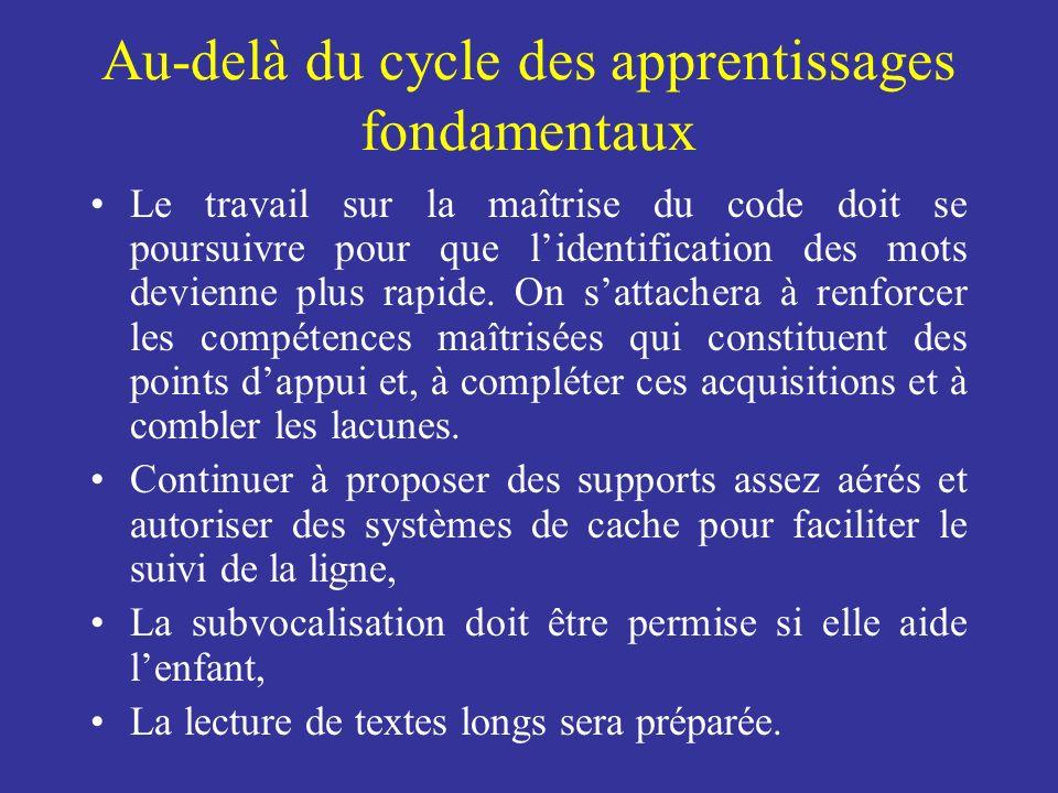 Au-delà du cycle des apprentissages fondamentaux Le travail sur la maîtrise du code doit se poursuivre pour que lidentification des mots devienne plus
