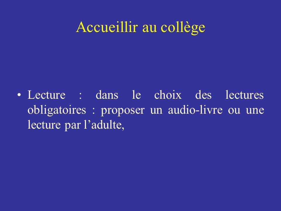 Accueillir au collège Lecture : dans le choix des lectures obligatoires : proposer un audio-livre ou une lecture par ladulte,