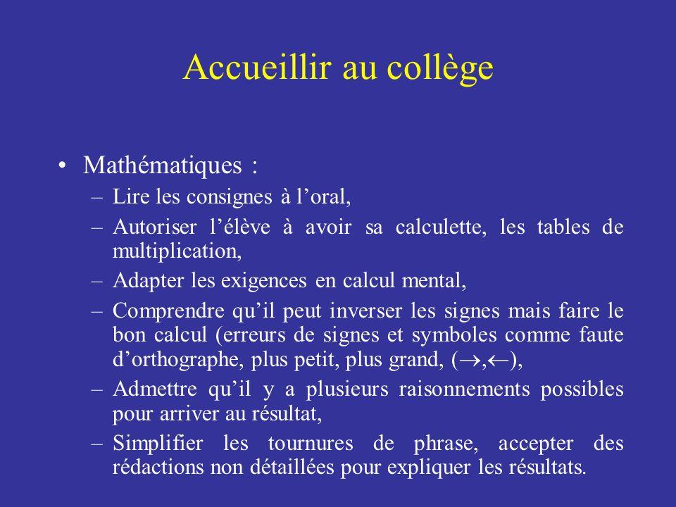 Mathématiques : –Lire les consignes à loral, –Autoriser lélève à avoir sa calculette, les tables de multiplication, –Adapter les exigences en calcul m