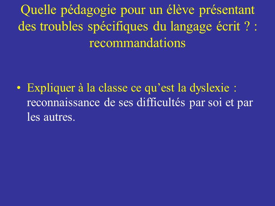 Quelle pédagogie pour un élève présentant des troubles spécifiques du langage écrit ? : recommandations Expliquer à la classe ce quest la dyslexie : r