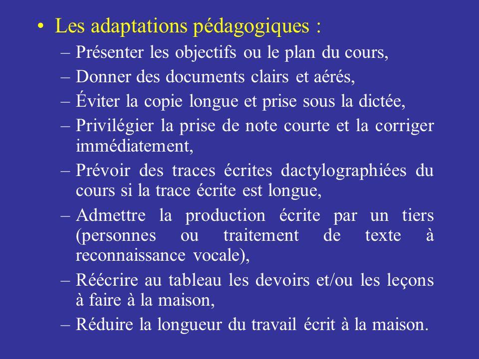 Les adaptations pédagogiques : –Présenter les objectifs ou le plan du cours, –Donner des documents clairs et aérés, –Éviter la copie longue et prise s