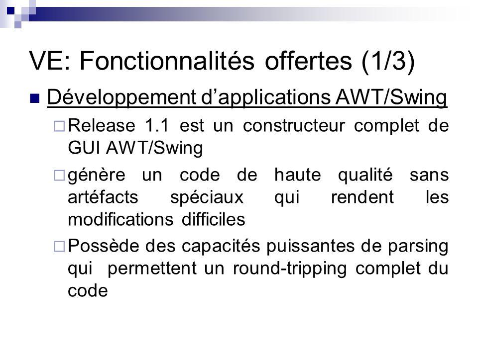 VE: Fonctionnalités offertes (1/3) Développement dapplications AWT/Swing Release 1.1 est un constructeur complet de GUI AWT/Swing génère un code de ha