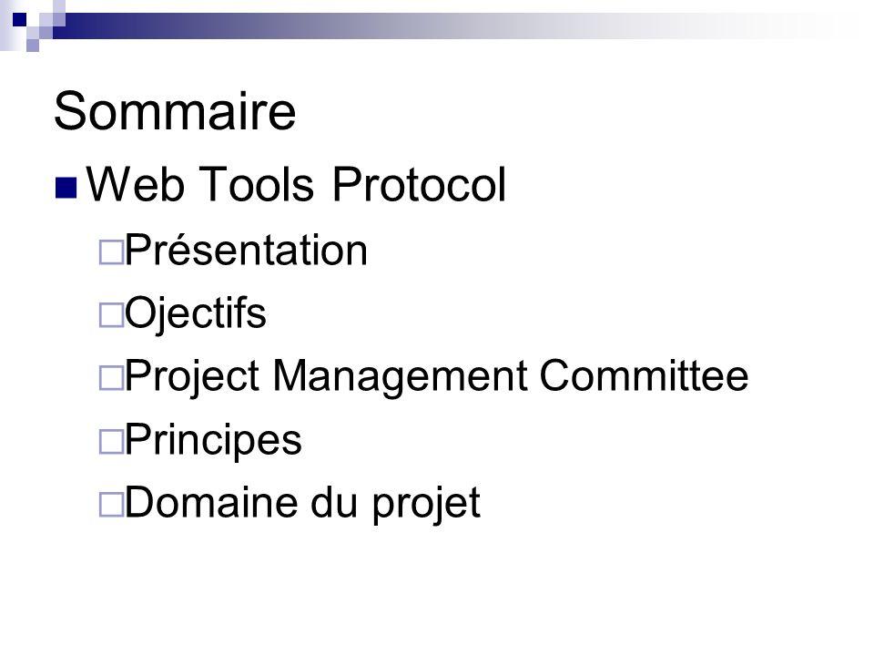 Sommaire Web Tools Protocol Présentation Ojectifs Project Management Committee Principes Domaine du projet