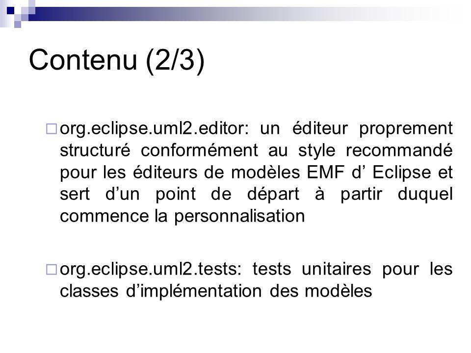 Contenu (2/3) org.eclipse.uml2.editor: un éditeur proprement structuré conformément au style recommandé pour les éditeurs de modèles EMF d Eclipse et