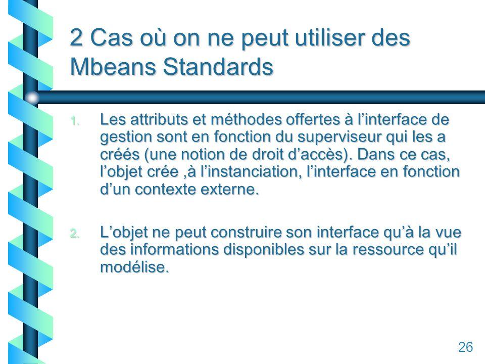126 2 Cas où on ne peut utiliser des Mbeans Standards 1.